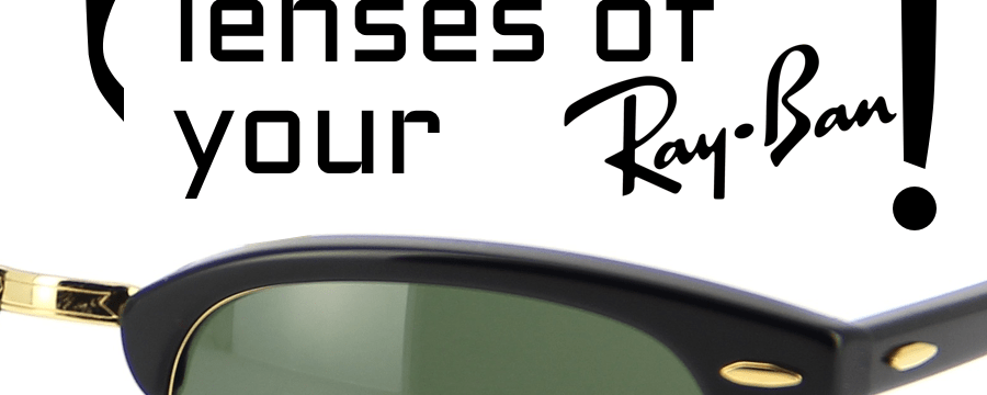 How to change the lenses or eyeglass lenses of your Ray-Bans?