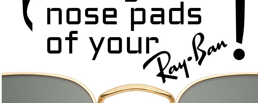 How to change the nose pads or arm pads of your Ray-Bans?