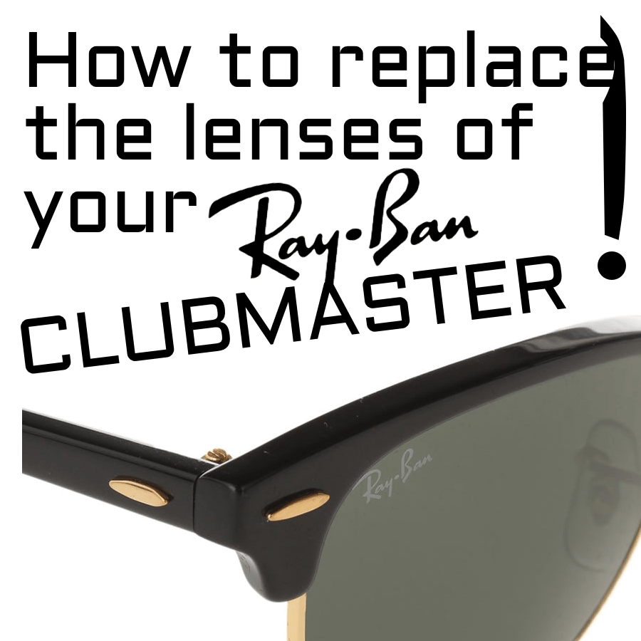 How to replace the lenses of the Ray-Ban Clubmaster model RB3016 / RB2176 / RB3507 / RB4354?