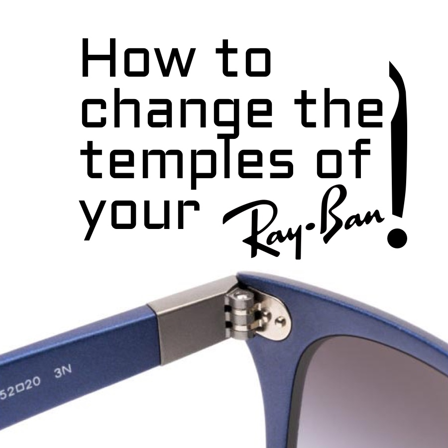 How to change the temples/arms of your Ray-Bans?
