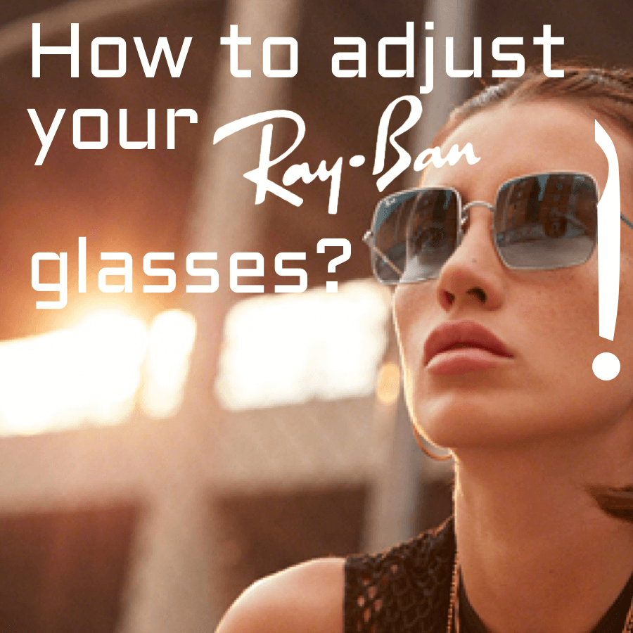 How to adjust your Ray Ban glasses