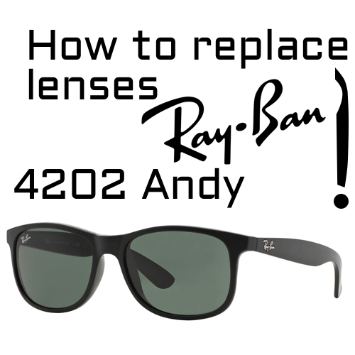 How do you replace the replacement lenses on the Ray-Ban 4202 Andy?
