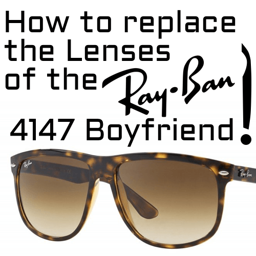 how to replace lenses of the Ray-Ban 4147 Boyfriend model