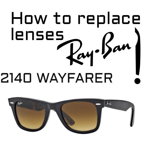 How to replace Ray Ban 2140 Wayfarer lenses