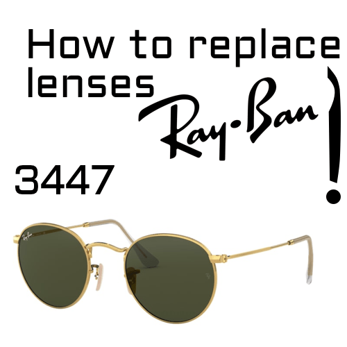 How to replace Ray Ban 3447 lenses