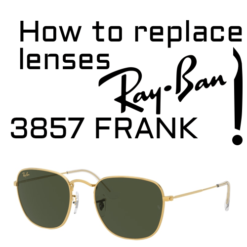 How to replace Ray Ban 3857 Frank lenses